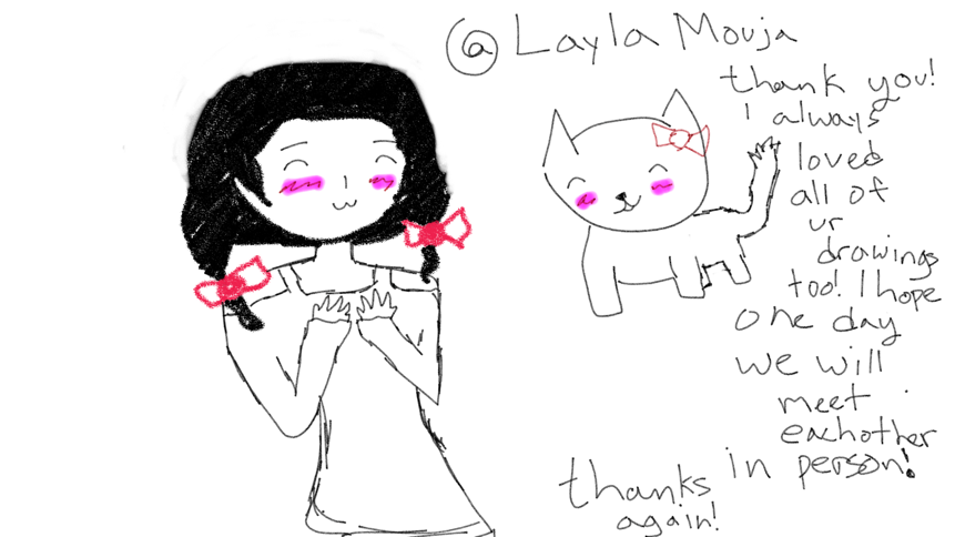 Thank you so much @Layla Mouja I always liked your drawings everyday when you post! I will continue drawing for everyone who likes it! Thank you very much!